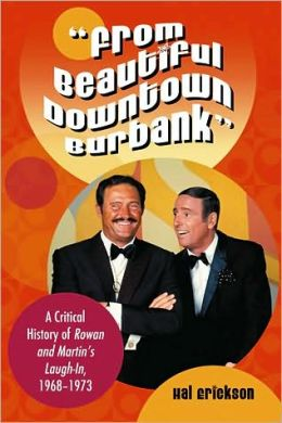 ''From Beautiful Downtown Burbank'': A Critical History of Rowan and Martin's Laugh-In, 1968-1973