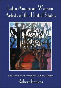 Latin American Women Artists of the United States: The Works of 33 Twentieth-Century Women