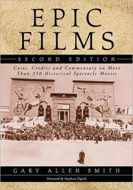 Epic Films: Casts, Credits and Commentary on More Than 350 Historical Spectacle Movies, 2d ed.
