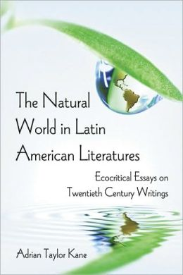 The Natural World in Latin American Literatures: Ecocritical Essays on Twentieth Century Writings