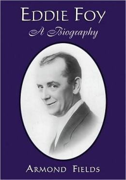 Eddie Foy: A Biography of the Early Popular Stage Comedian