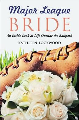 Major League Bride: An Inside Look at Life Outside the Ballpark