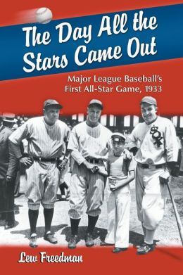 The Day All the Stars Came Out: Major League Baseball's First All-Star Game, 1933