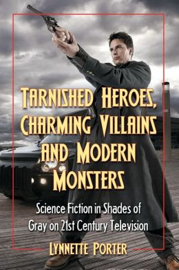 Tarnished Heroes, Charming Villains and Modern Monsters: Science Fiction in Shades of Gray on 21st Century Television