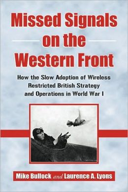 Missed Signals on the Western Front: How the Slow Adoption of Wireless Restricted British Strategy and Operations in World War I