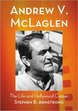 Andrew V. McLaglen : The Life and Hollywood Career