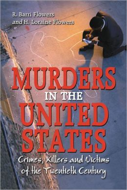 Murders in the United States: Crimes, Killers and Victims of the Twentieth Century