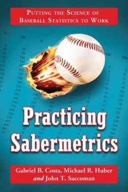 Practicing Sabermetrics: Putting the Science of Baseball Statistics to Work