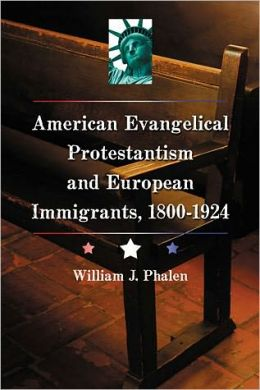 The Evangelical Protestant Campaign Against Immigration in America, 1800-1924