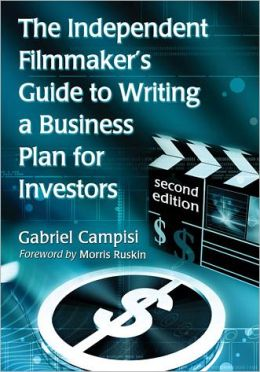 The Independent Filmmaker's Guide to Writing a Business Plan for Investors, 2d ed.