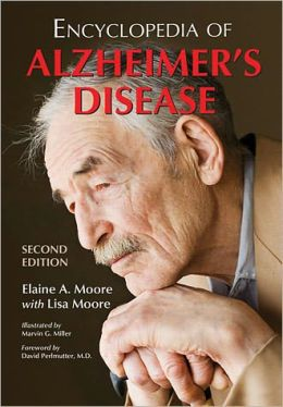 Encyclopedia of Alzheimer's Disease; With Directories of Research, Treatment and Care Facilities, 2d ed.