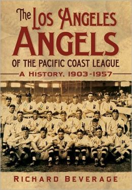 The Los Angeles Angels of the Pacific Coast League: A History, 1903-1957