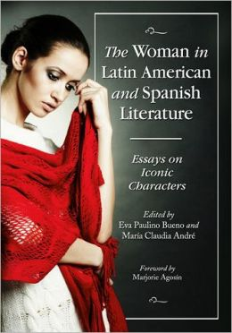 The Woman in Latin American and Spanish Literature: Essays on Iconic Characters