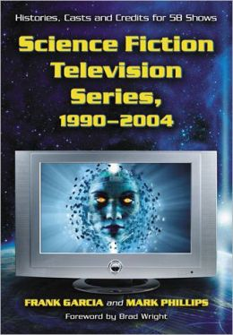 Science Fiction Television Series, 1990-2004 Frank Garcia and Mark Phillips