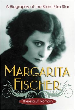 Margarita Fischer: A Biography of the Silent Film Star