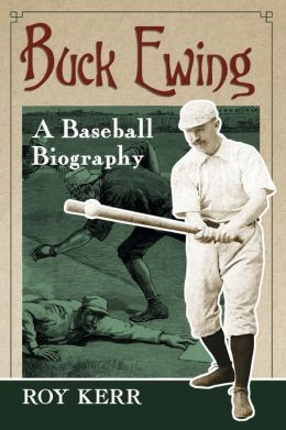 Buck Ewing: A Baseball Biography