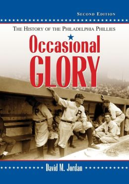 Occasional Glory: The History of the Philadelphia Phillies, 2d ed.
