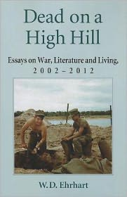 Dead on a High Hill: Essays on War, Literature and Living, 2002-2012