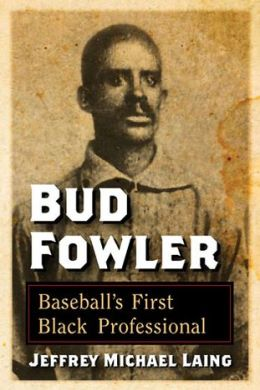 Bud Fowler: Baseball's First Black Professional