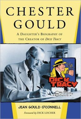 Chester Gould: A Daughter's Biography of the Creator of Dick Tracy