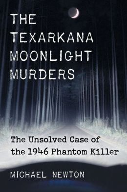 The Texarkana Moonlight Murders: The Unsolved Case of the 1946 Phantom Killer