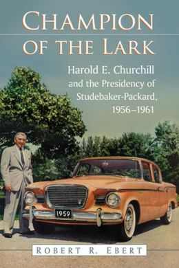 Champion of the Lark: Harold Churchill and the Presidency of Studebaker-Packard, 1956-1961