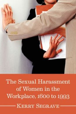 The Sexual Harassment of Women in the Workplace, 1600 to 1993