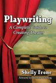 Book Cover Image. Title: Playwriting:  A Complete Guide to Creating Theater, Author: Shelly Frome
