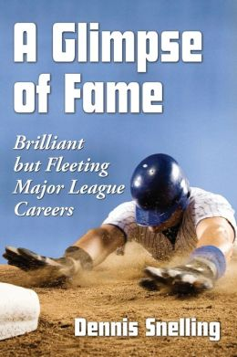 A Glimpse of Fame: Brilliant but Fleeting Major League Careers