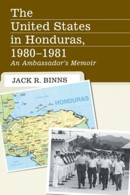 The United States in Honduras, 1980-1981: An Ambassador's Memoir