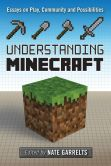Book Cover Image. Title: Understanding Minecraft:  Essays on Play, Community and Possibilities, Author: Nate Garrelts