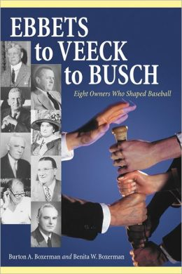 Ebbets to Veeck to Busch: Eight Owners Who Shaped Baseball