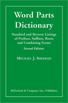 Word Parts Dictionary: Standard and Reverse Listings of Prefixes, Suffixes, Roots and Combining Forms, 2d ed.