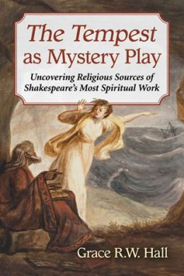 The Tempest as Mystery Play: Uncovering Religious Sources of Shakespeare's Most Spiritual Work