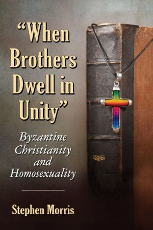 When Brothers Dwell in Unity: Byzantine Christianity and Homosexuality