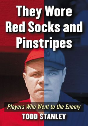 They Wore Red Sox and Pinstripes: Players Who Went to the Enemy