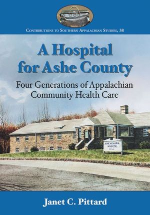 A Hospital for Ashe County: Four Generations of Appalachian Community Health Care