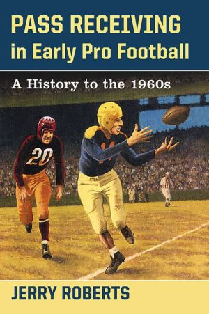 Pass Receiving in Early Pro Football: A History to the 1960s