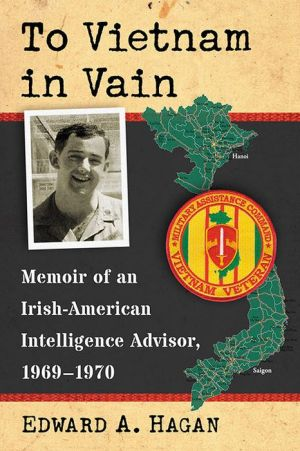 To Vietnam in Vain: Memoir of an Irish-American Intelligence Advisor, 1969-1970