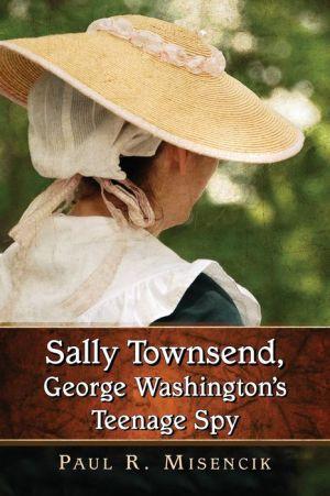 Sally Townsend, George Washington's Teenage Spy