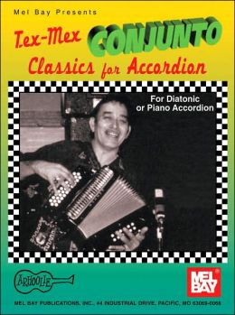 Tex-Mex Conjunto Classics for Accordion: For Diatonic or Piano Accordion
