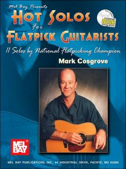 Hot Solos for Flatpick Guitarists: 11 Solos by National Flatpicking Champion Mark Cosgrove