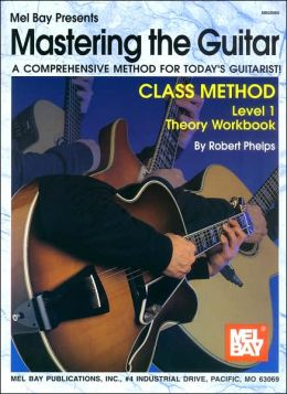 Mastering the Guitar Class Method Level 1 Theory Workbook: A Comprehensive Method for Today's Guitarist!