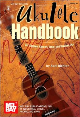Ukulele Handbook: For Soprano, Concert, Tenor, and Baritone Uke