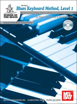 Blues Keyboard Method, Level 1: An Essential Study of Blues PIANO and ORGAN for the Novice Player (School of the Blues Lesson Series)
