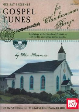 Gospel Tunes for Clawhammer Banjo: Tablature with Standard Notations for Fiddle and Other Instruments