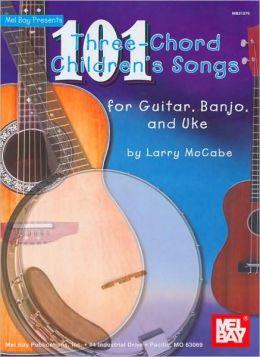 101 Three-Chord Children's Songs for Guitar, Banjo and Uke