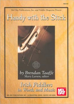 Handy with the Stick: Irish Fiddlers in Words and Music