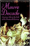 Mauve Decade: American Life at the End of the Nineteenth Century