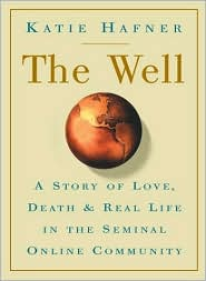 The Well: A Story of Love, Death & Real Life in the Seminal Online Community